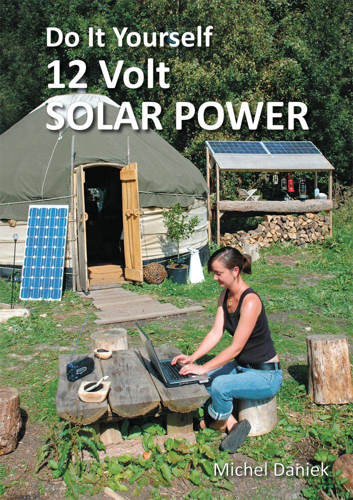 Do It Yourself 12 Volt Solar Power by Michel Daniek