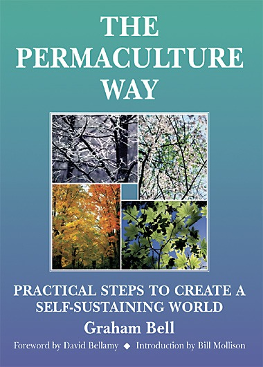 Permaculture Way: Practical Steps to Create a Self-Sustaining World by Graham Bell