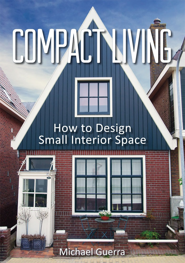 Compact Living: How to Design Small Interior Space by Michael Guerra