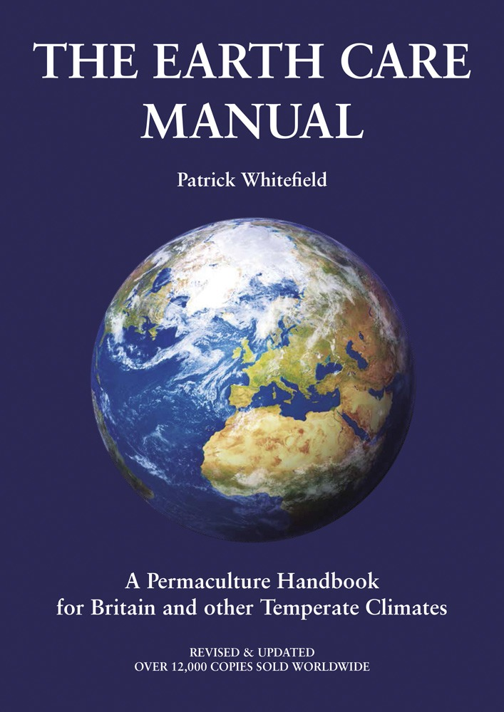 Earth Care Manual: A Permaculture Handbook for Britain and other Temperate Climates by Patrick Whitefield