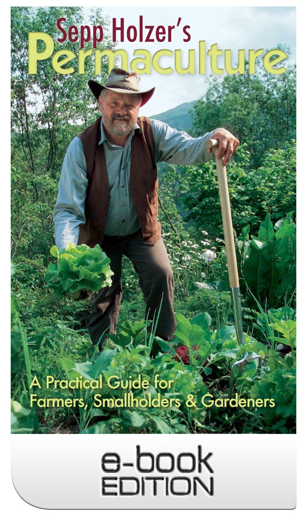 Sepp Holzer's Permaculture: A Practical Guide For Farmers, Smallholders & Gardeners by Sepp Holzer