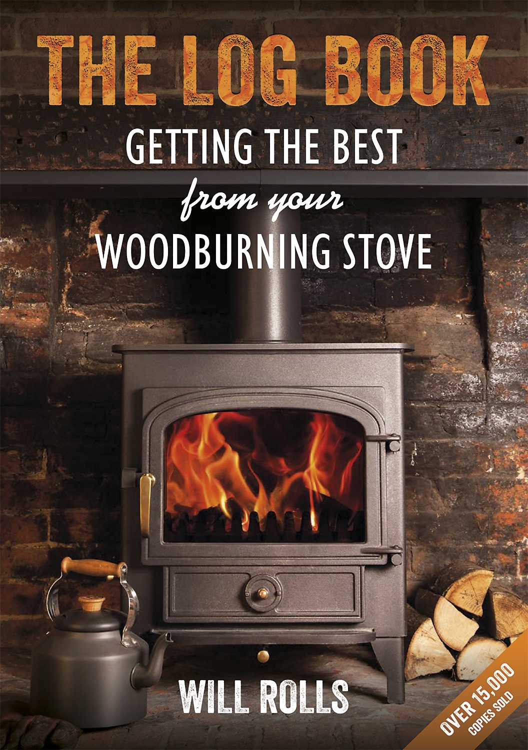 Log Book: Getting the Best From Your Wood Burning Stove by Will Rolls