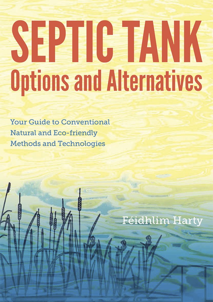 Septic Tank Options and Alternatives: Your Guide To Conventional, Natural and Eco-friendly Methods and Technologies by Féidhlim Harty