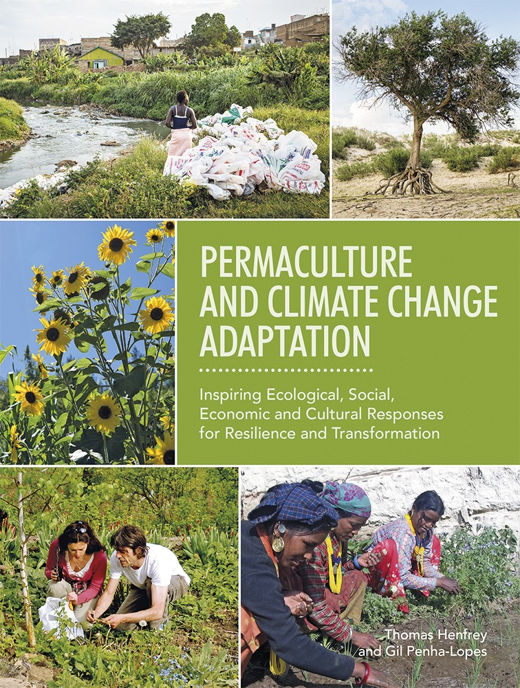 Permaculture and Climate Change Adaptation: Inspiring Ecological, Social, Economic and Cultural Responses for Resilience and Transformation by Thomas Henfrey and Gil Penha-Lopes