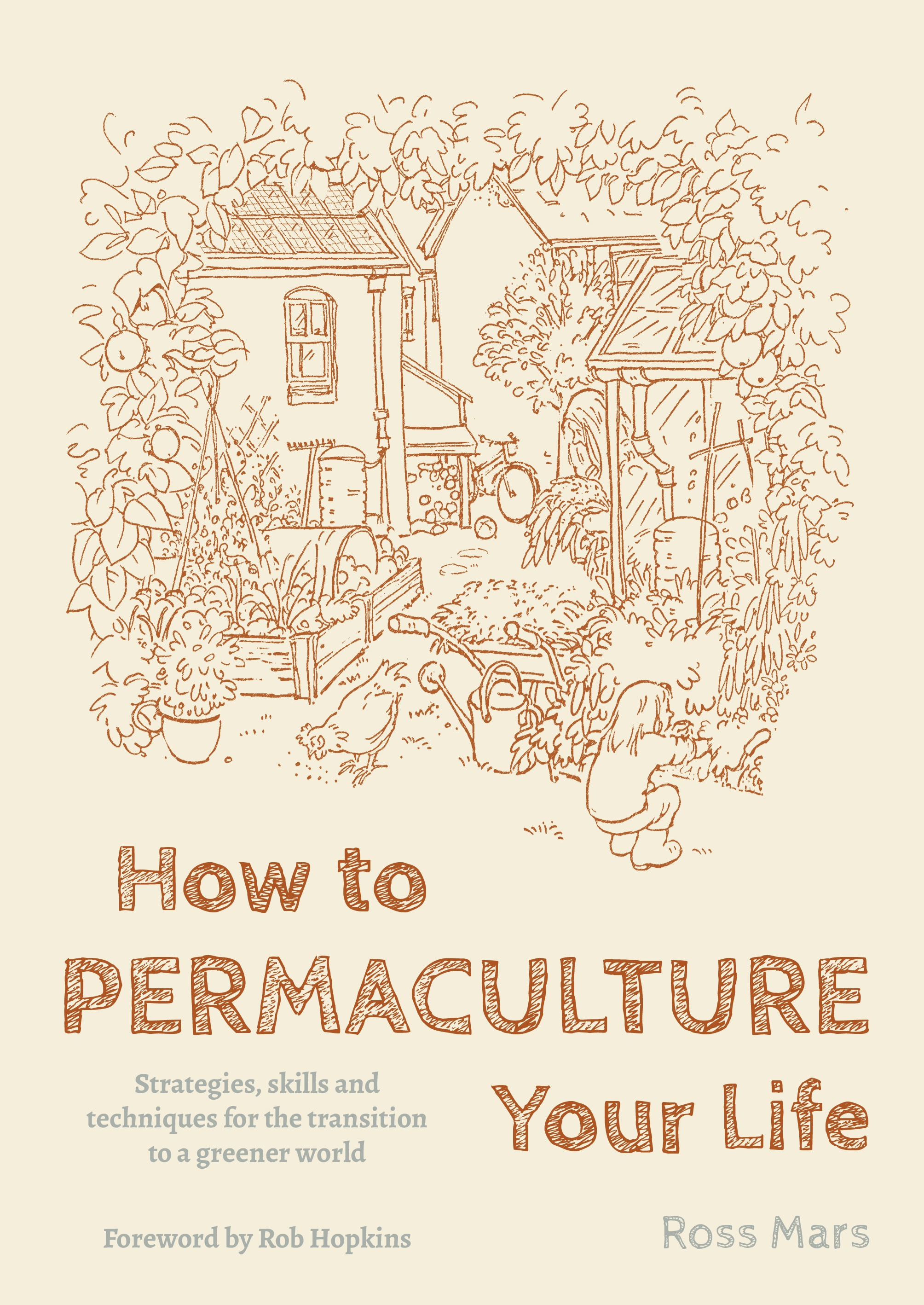 How to Permaculture Your Life: Strategies, Skills and Techniques for the Transition to a Greener World by Ross Mars