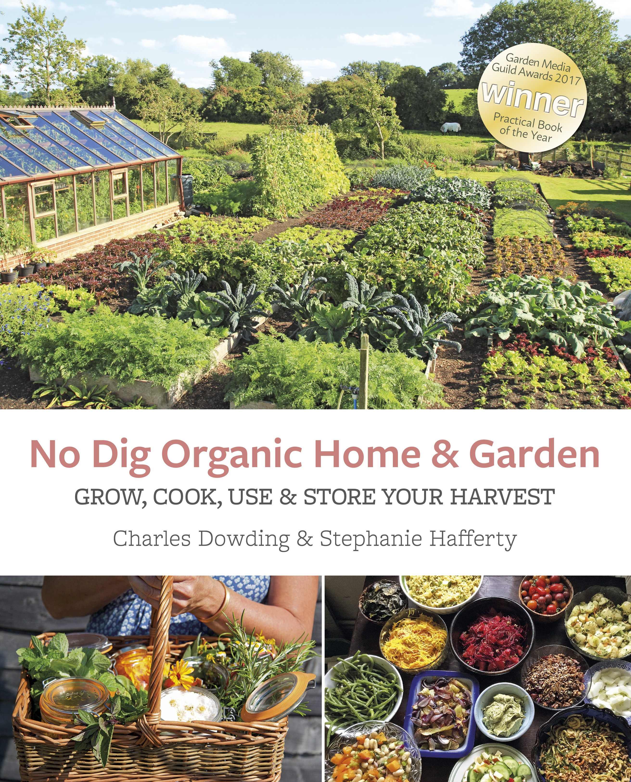 No Dig Organic Home & Garden: Grow, Cook, Use & Store Your Harvest by Charles Dowding & Stephanie Hafferty