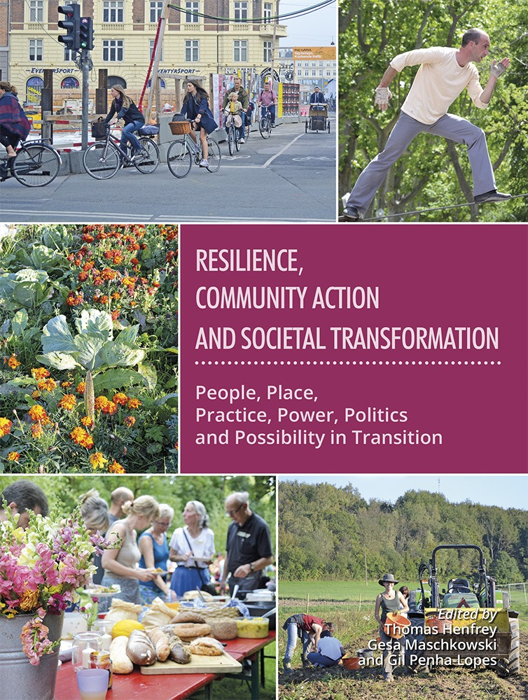 Resilience, Community Action & Societal Transformation: People, Place, Practice, Power, Politics & Possibility in Transition eBook by Dr. Thomas Henfrey, Gesa Maschkowski and Dr. Gil Penha-Lopes