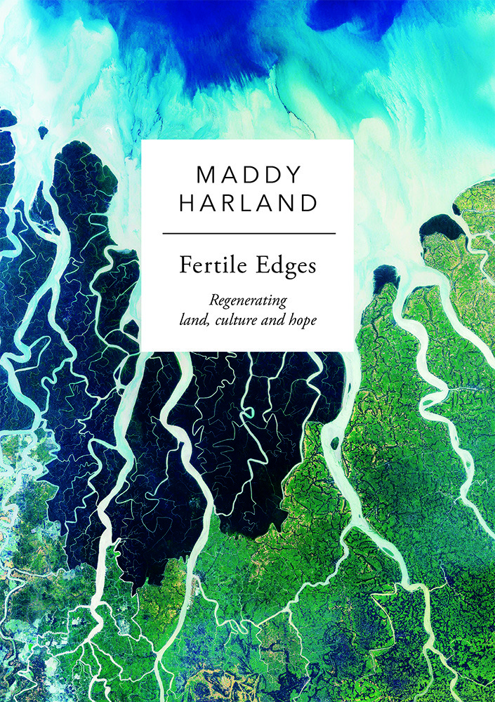 Fertile Edges: Regenerating Land, Culture and Hope by Maddy Harland