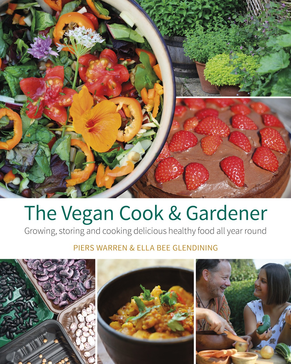 Vegan Cook & Gardener: Growing, Storing and Cooking Delicious Healthy Food all Year Round by Piers Warren and Ella Bee Glendining