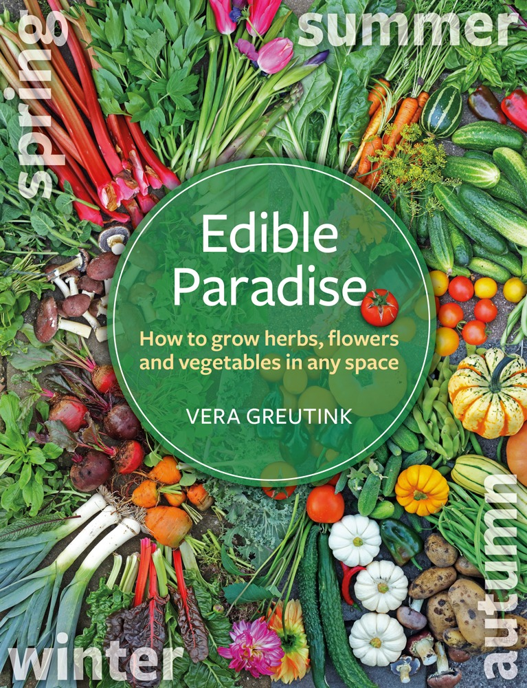 Edible Paradise: How to grow herbs, flowers, and vegetables in any space by Vera Greutink