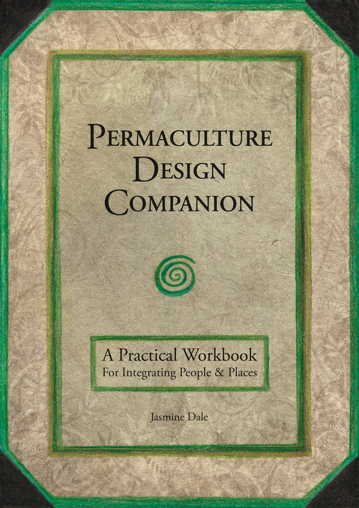 Permaculture Design Companion: A Practical Workbook for Integrating People and Places by Jasmine Dale