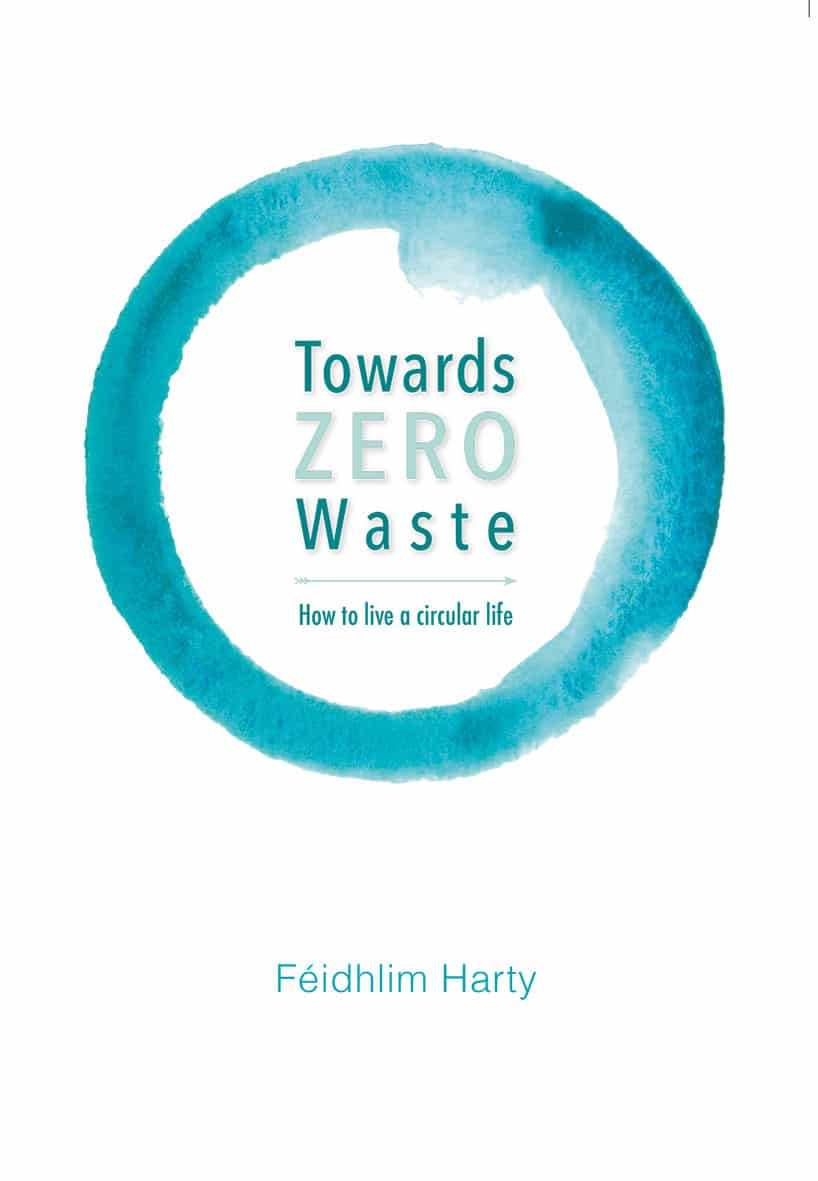 Towards Zero Waste: How to live a circular life by Féidhlim Harty