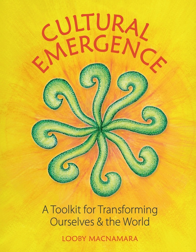 Cultural Emergence: A Toolkit for Transforming Ourselves & the World